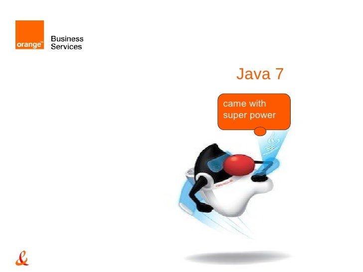 Java 7came withsuper power