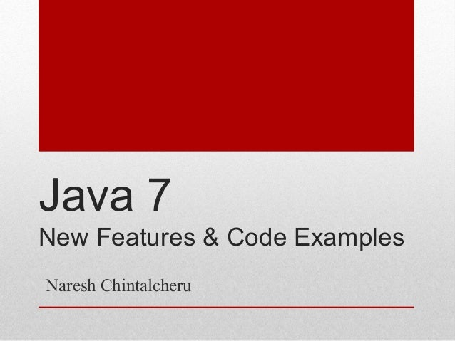 Java 7 New Features & Code Examples Naresh Chintalcheru