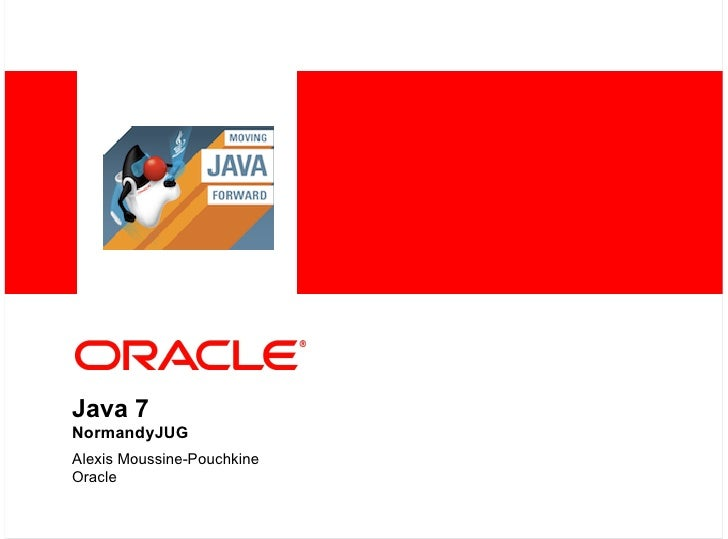 Java 7NormandyJUGAlexis Moussine-PouchkineOracle