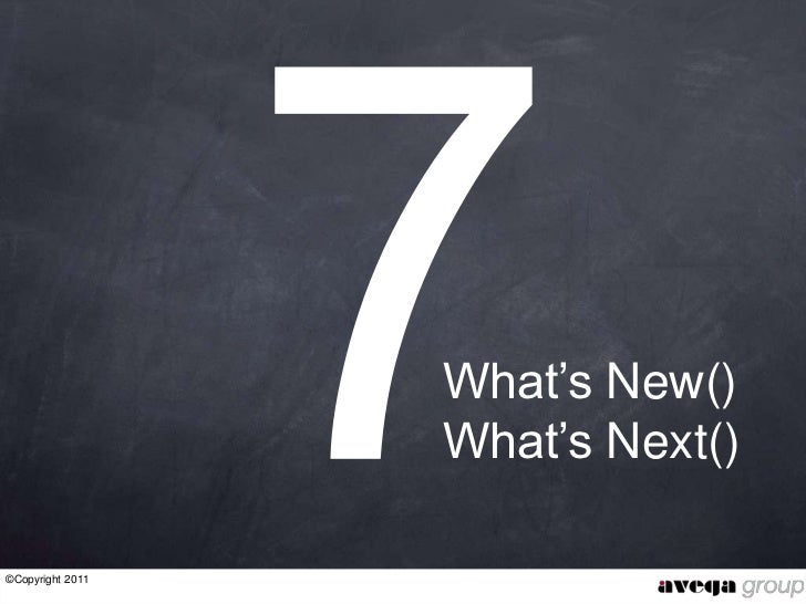 "What""s New()                  What""s Next()©Copyright 2011"