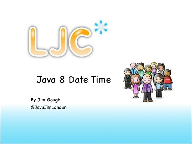 Java 8 Date Time By Jim Gough  @JavaJimLondon