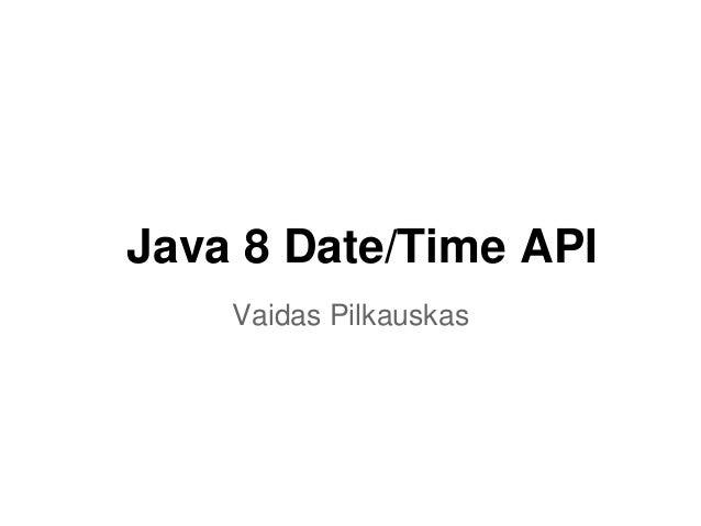 Java 8 Date/Time API Vaidas Pilkauskas