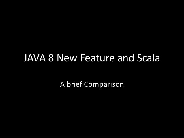 JAVA 8 New Feature and Scala A brief Comparison