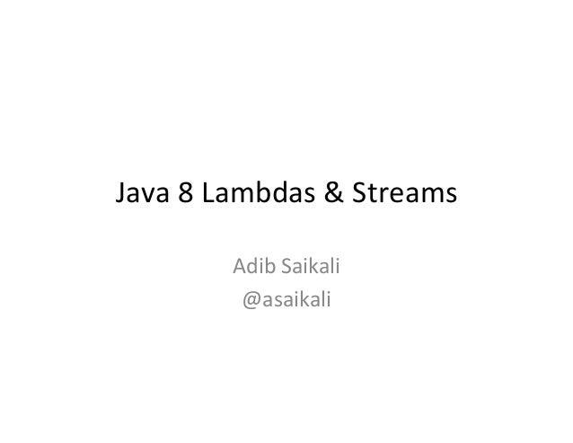 Java  8  Lambdas  &  Streams   Adib  Saikali   @asaikali