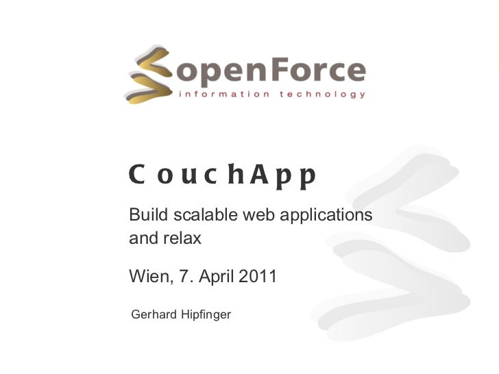 CouchApp Build scalable web applications and relax Wien, 7. April 2011 Gerhard Hipfinger