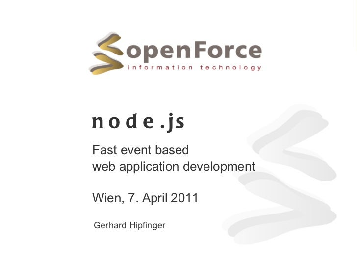 node.js Fast event based web application development Wien, 7. April 2011 Gerhard Hipfinger