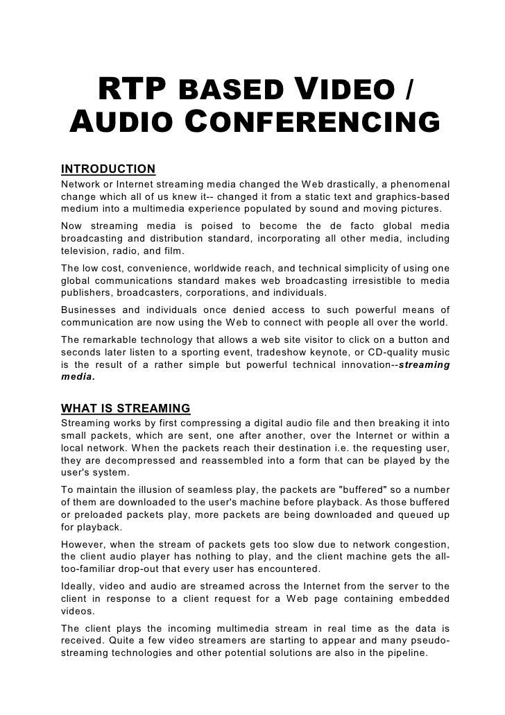 RTP BASED VIDEO /  AUDIO CONFERENCING INTRODUCTION Network or Internet streaming media changed the Web drastically, a phen...