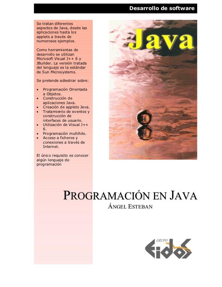 Desarrollo de softwareSe tratan diferentesaspectos de Java, desde lasaplicaciones hasta losapplets a través denumerosos ej...