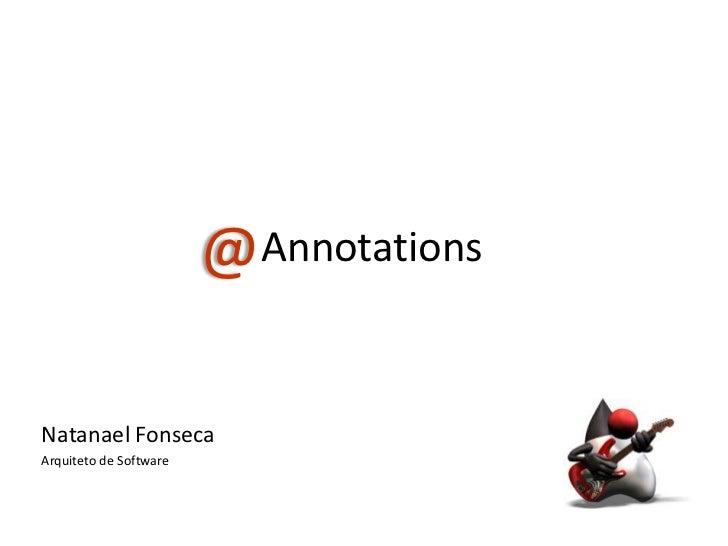 @ AnnotationsNatanael FonsecaArquiteto de Software