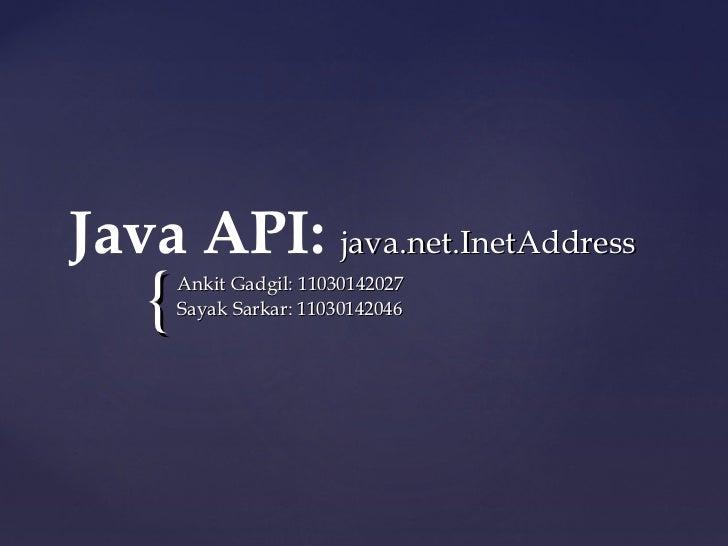 Java API: java.net.InetAddress    {   Ankit Gadgil: 11030142027        Sayak Sarkar: 11030142046