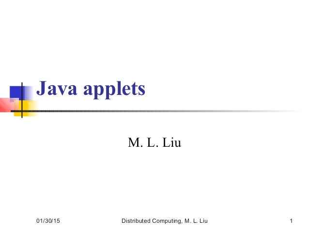 01/30/15 Distributed Computing, M. L. Liu 1 Java applets M. L. Liu