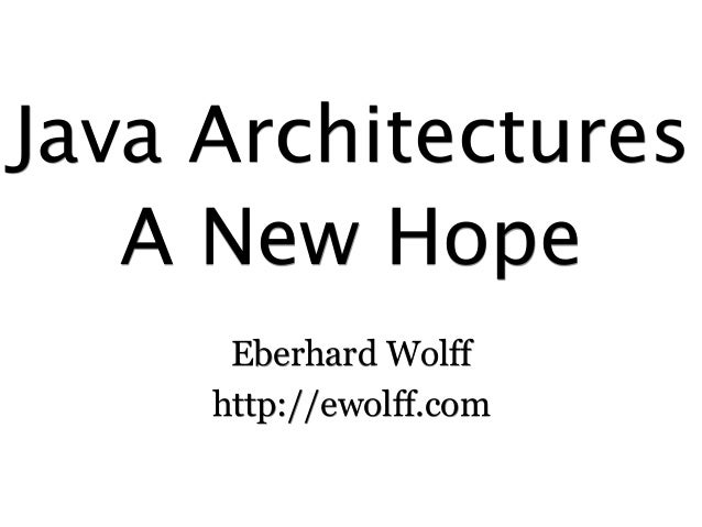 Java Architectures Eberhard Wolff http://ewolff.com A New Hope