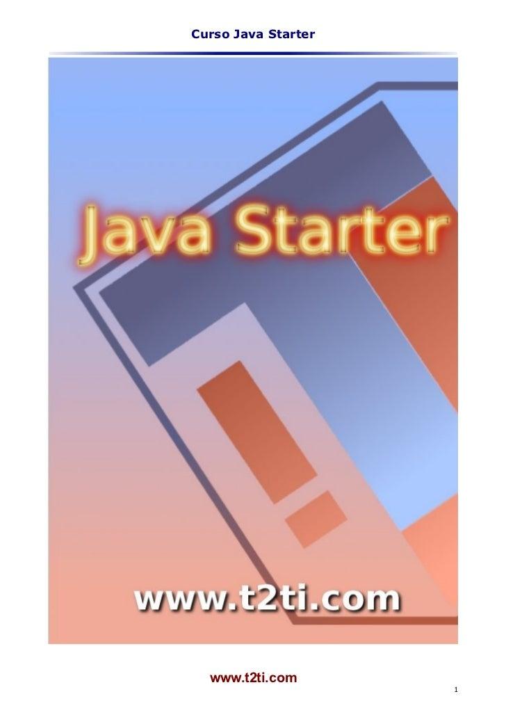Curso Java Starter  www.t2ti.com                     1