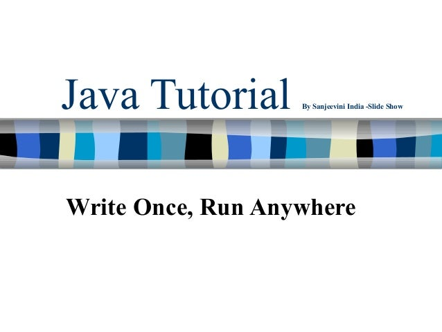 Java Tutorial      By Sanjeevini India -Slide ShowWrite Once, Run Anywhere