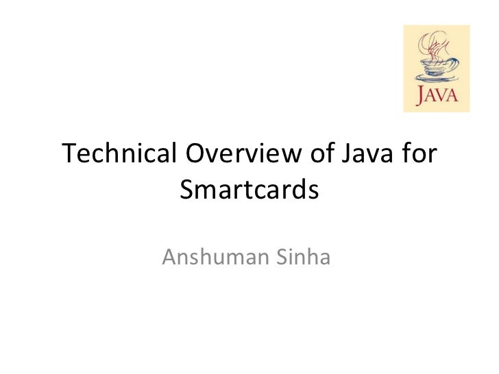Technical Overview of Java for Smartcards Anshuman Sinha