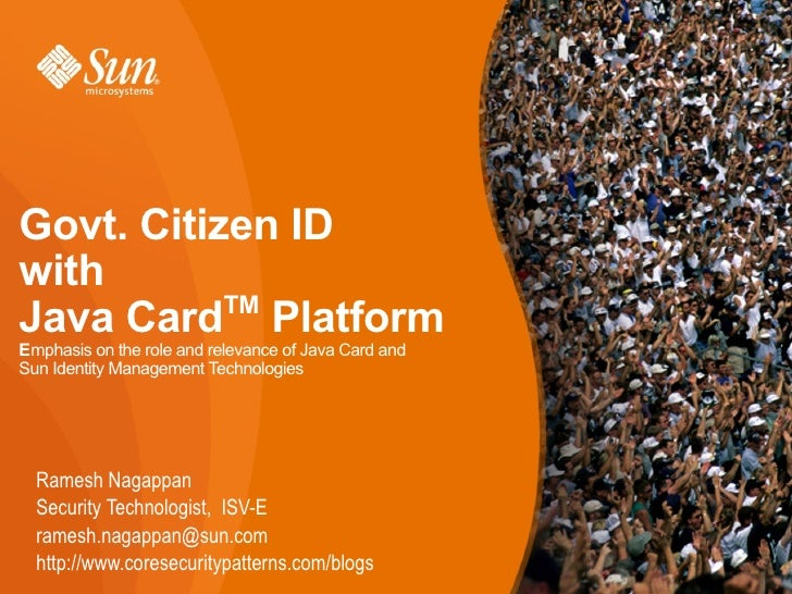 Govt. Citizen ID with            TM Java Card Platform Emphasis on the role and relevance of Java Card and Sun Identity Ma...