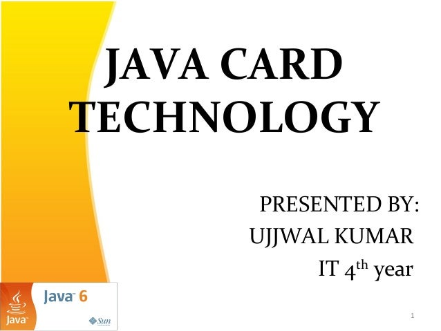 JAVA CARD TECHNOLOGY PRESENTED BY: UJJWAL KUMAR IT 4th year 1
