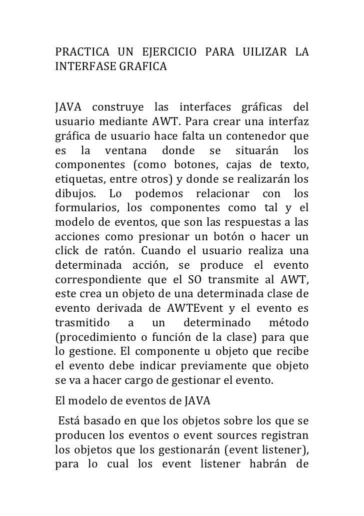 PRACTICA  UN  EJERCICIO  PARA  UILIZAR  LA INTERFASE GRAFICA   JAVA  construye  las  interfaces...