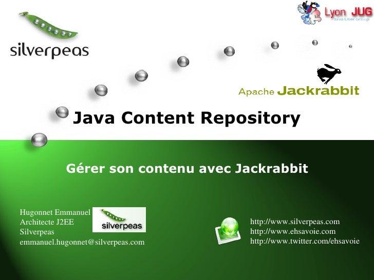 Java Content Repository Gérer son contenu avec Jackrabbit Hugonnet Emmanuel Architecte J2EE Silverpeas [email_address] htt...