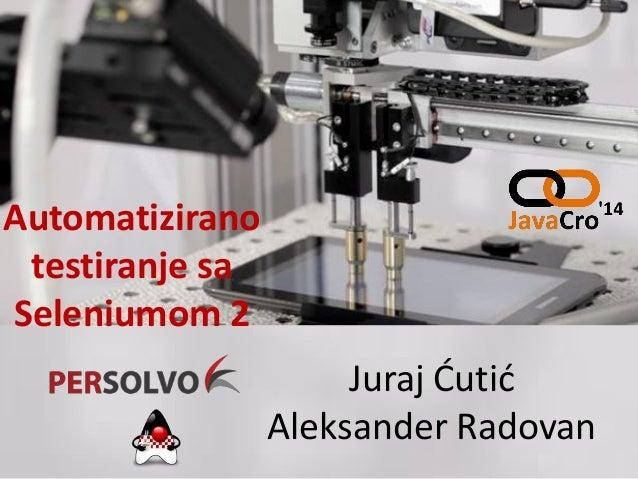 Automatizirano testiranje sa Seleniumom 2 Juraj Ćutić Aleksander Radovan