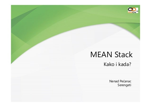 JavaCro'14 - MEAN Stack – How & When – Nenad Pećanac