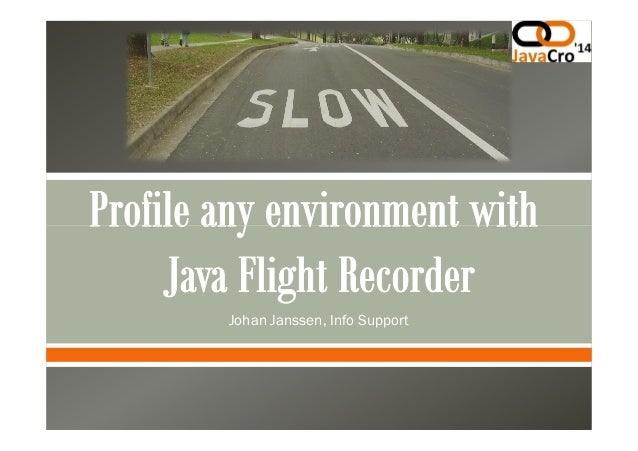 JavaCro'14 - Profile any environment with Java Flight Recorder – Johan Janssen