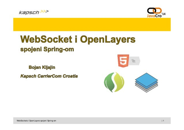 JavaCro'14 - WebSockets and OpenLayers joined with Spring – Bojan Kljajin
