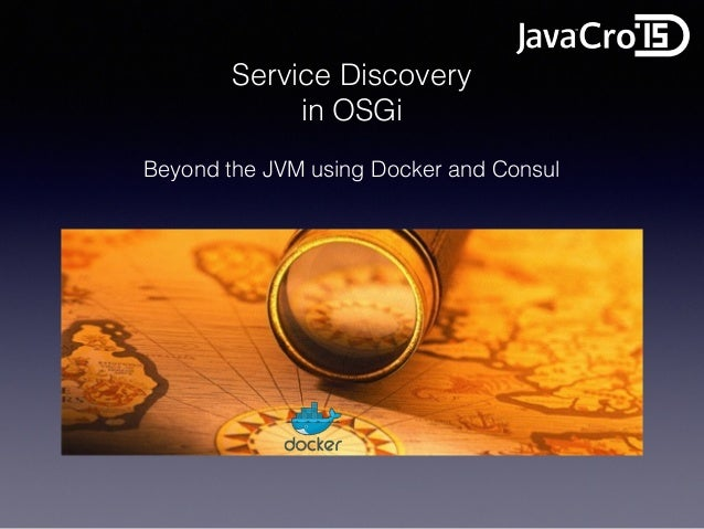 Javacro 39 15 service discovery in osgi beyond the jvm for Consul in docker