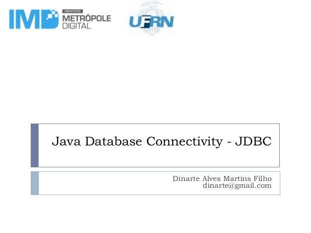Java Database Connectivity - JDBC Dinarte Alves Martins Filho dinarte@gmail.com