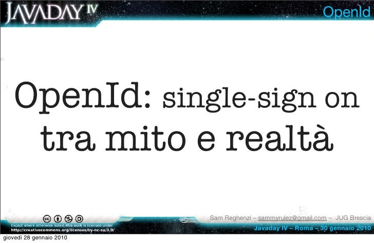 OpenId        OpenId: single-sign on     tra mito e realtà                           Sam Reghenzi – sammyrulez@gmail.com –...
