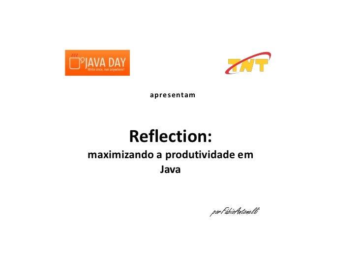 13087352265045Reflection: maximizando a produtividade em JavaReflection: maximizando a produtividade em Java10439408890034...