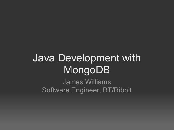 Java Development with       MongoDB        James Williams  Software Engineer, BT/Ribbit