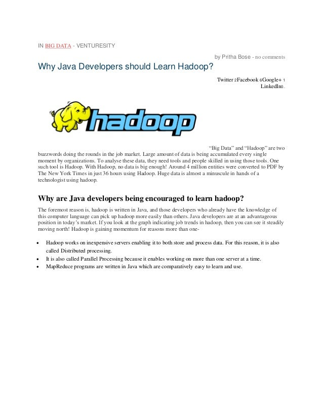 IN BIG DATA - VENTURESITY by Pritha Bose - no comments  Why Java Developers should Learn Hadoop? Twitter 2Facebook 6Google...