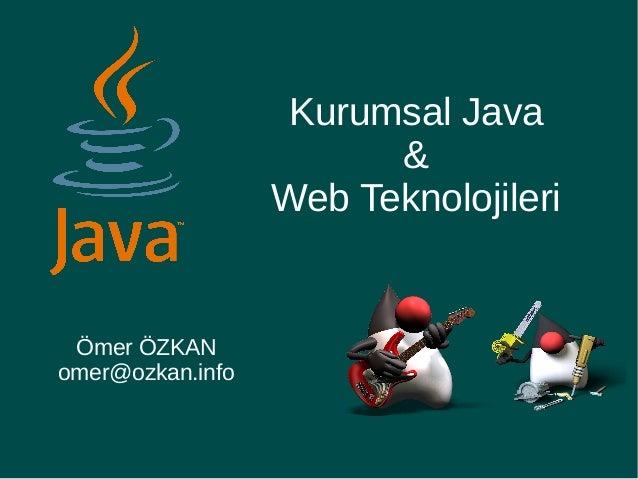 Kurumsal Java&Web TeknolojileriÖmer ÖZKANomer@ozkan.info