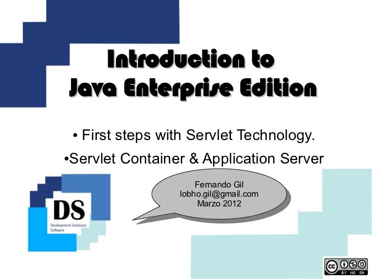 Introduction to    Java Enterprise Edition    ●   First steps with Servlet Technology.Servlet Container & Application Serv...