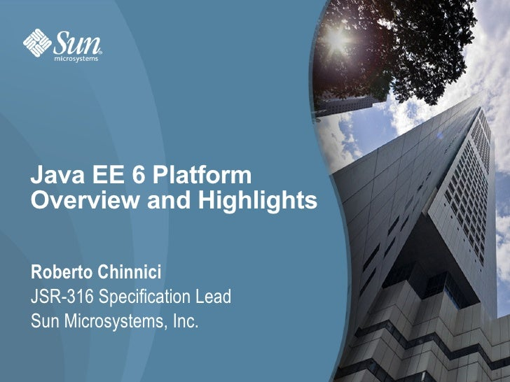 Java EE 6 Platform Overview and Highlights  Roberto Chinnici JSR-316 Specification Lead Sun Microsystems, Inc.            ...