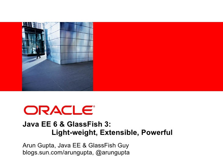 <Insert Picture Here>     Java EE 6 & GlassFish 3:        Light-weight, Extensible, Powerful Arun Gupta, Java EE & GlassFi...