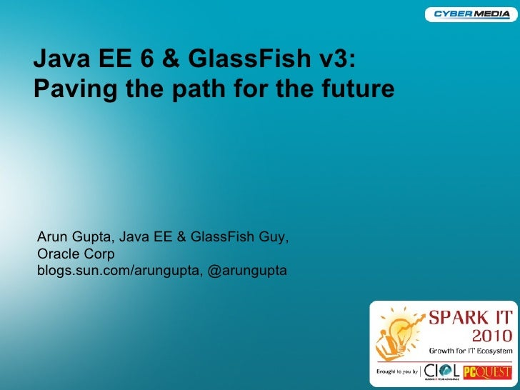 Java EE 6 & GlassFish v3: Paving the path for the future - Spark IT 2010