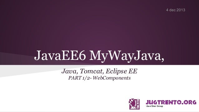 JavaEE6 MyWayJava, Java, Tomcat, Eclipse EE PART 1/2- WebComponents 4 dec 2013