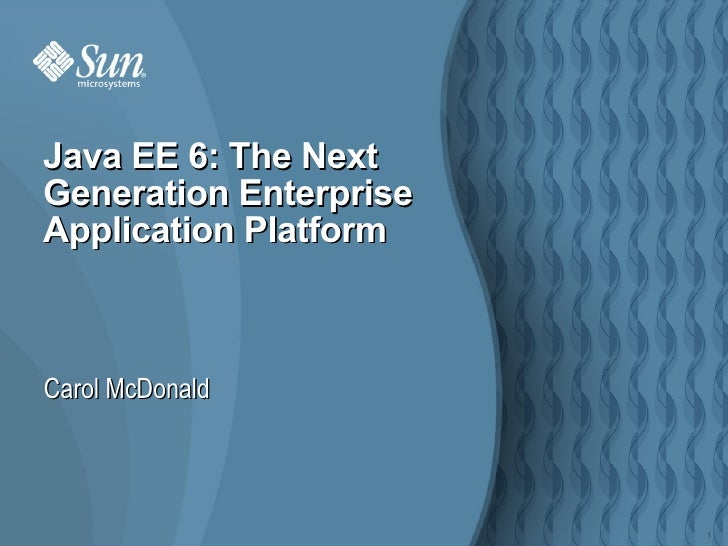 Carol McDonald Java EE 6: The Next Generation Enterprise Application Platform