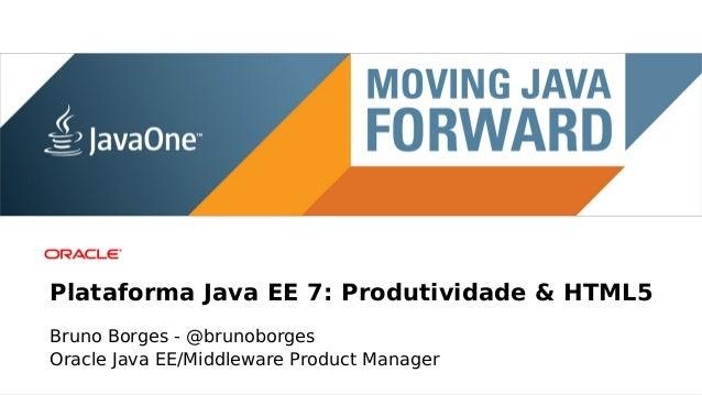 Main sponsorPlataforma Java EE 7: Produtividade & HTML5Bruno Borges - @brunoborgesOracle Java EE/Middleware Product Manager