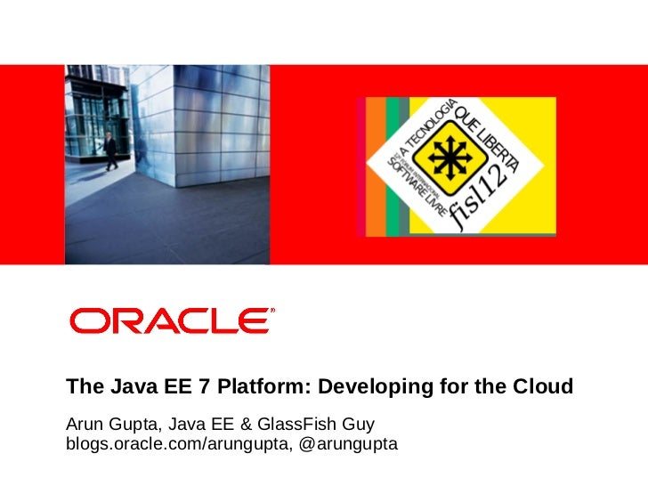 The Java EE 7 Platform: Developing for the Cloud  (FISL 12)