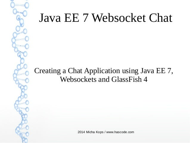 Java EE 7 Websocket Chat  Creating a Chat Application using Java EE 7, Websockets and GlassFish 4  2014 Micha Kops / www.h...