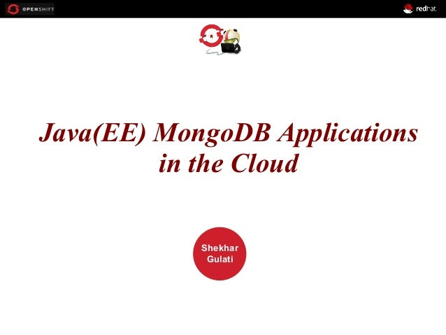 Java(EE)OPENSHIFT MongoDB Applications in the Cloud Workshop  PRESENTED BY  Shekhar Gulati