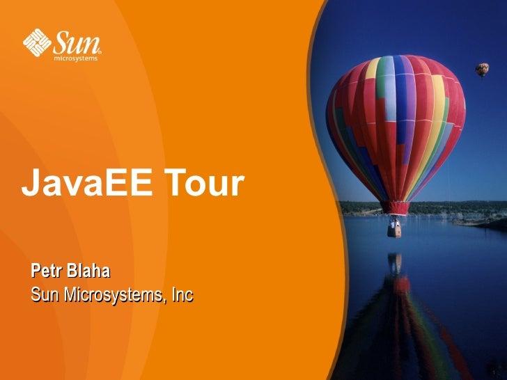 JavaEE Tour  Petr Blaha Sun Microsystems, Inc                           1