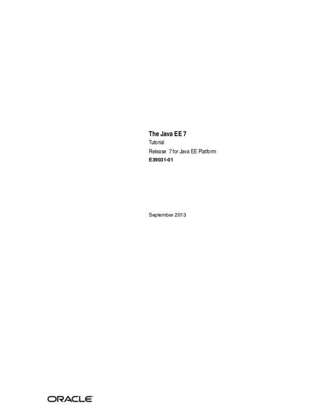 The Java EE 7 Tutorial Release 7 for Java EE Platform E39031-01 September 2013