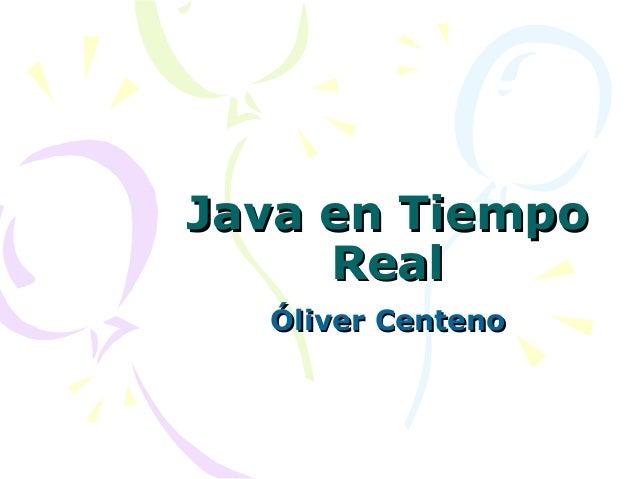 Java en TiempoJava en Tiempo RealReal Óliver CentenoÓliver Centeno