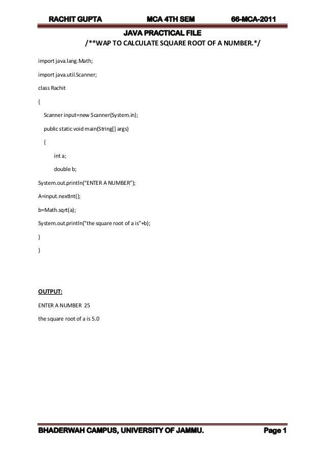 RACHIT GUPTA MCA 4TH SEM 66-MCA-2011 JAVA PRACTICAL FILE BHADERWAH CAMPUS, UNIVERSITY OF JAMMU. Page 1 /**WAP TO CALCULATE...