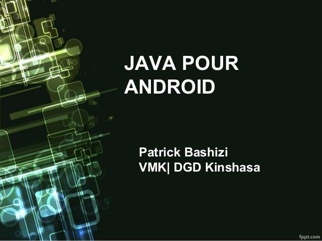 JAVA POUR ANDROID Patrick Bashizi VMK| DGD Kinshasa