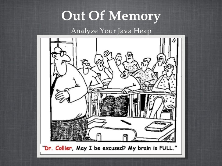 Out Of Memory Analyze Your Java Heap
